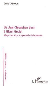 De Jean-Sébastien Bach à Glenn Gould : magie des sons et spectacle de la passion