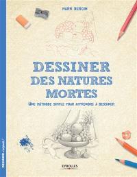 Dessiner les natures mortes : une méthode simple pour apprendre à dessiner