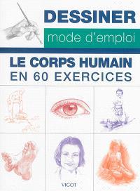 Dessiner, mode d'emploi : le corps humain en 60 exercices