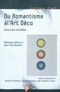 Du romantisme à l'Art déco : lectures croisées : mélanges offerts à Jean-Paul Bouillon