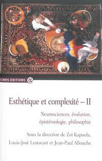 Esthétique et complexité. Volume 2, Neurosciences, évolution, épistémologie, philosophie