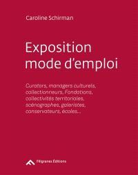 Exposition, mode d'emploi : curators, managers culturels, collectionneurs, fondations, collectivités territoriales, scénographes, galeristes, conservateurs, écoles...