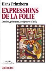 Expressions de la folie : dessins, peintures, sculptures d'asile