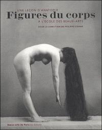 Figures du corps : une leçon d'anatomie aux Beaux-Arts : exposition, Paris, Ecole nationale supérieure des beaux-arts, 21 octobre 2008-4 janvier 2009