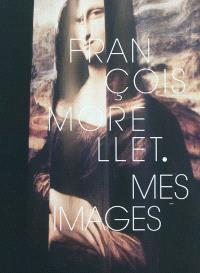 François Morellet : mes images : exposition, Epinal, Musée départemental d'art ancien et contemporain, du 12 juin au 11 octobre 2010