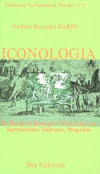Iconologia : de Bosch et Bruegel à Géricault aux surréalistes, Delvaux, Magritte; Los Artefactos en Managua : articulos de 1997-1999 sobre este grupo de artistas abstractos