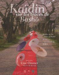 Kaïdin sur les traces de Bashô : art nomade = Kaïdin on the path of Bashô : nomadic art