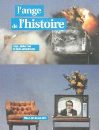 L'ange de l'histoire : exposition du 25 avril au 7 juillet 2013, Palais des beaux-arts