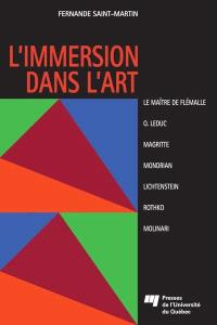 L'immersion dans l'art  : comment donner sens aux oeuvres de 7 artistes : le Maître de Flémalla, O. Leduc, Magritte, Mondrian, Lichtenstein, Rothko, Molinari