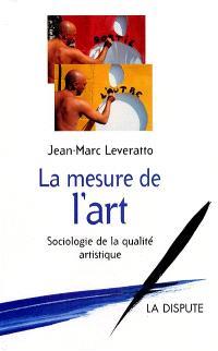 La mesure de l'art : sociologie de la qualité artistique