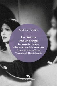Le cinéma est un songe : les nouvelles images et les principes de la modernité