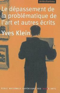 Le dépassement de la problématique de l'art et autres écrits