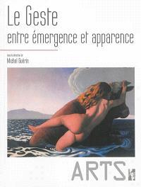 Le geste : entre émergence et apparence : éthologie, éthique, esthétique