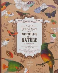 Le grand livre des merveilles de la nature à colorier : oiseaux, trésors de la mer & papillons : plus de 130 modèles remarquables issus de collections prestigieuses