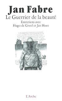 Le guerrier de la beauté : entretiens avec Hugo de Greef et Jan Hoet