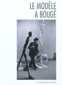 Le modèle a bougé : exposition, Mons, Musée des beaux-arts, du 10 septembre 2011 au 5 février 2012