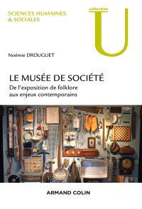Le musée de société : de l'exposition de folklore aux enjeux contemporains