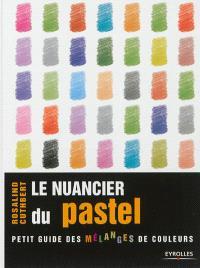 Le nuancier du pastel : guide visuel de la composition et des mélanges de couleurs