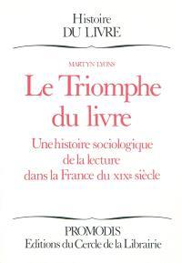 Le triomphe du livre : une histoire sociologique de la lecture dans la France du XIXe siècle