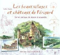 Les beaux villages et châteaux du Périgord : carnet pratique de dessin et aquarelle
