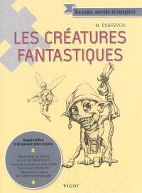 Les créatures fantastiques : apprendre à dessiner pas à pas : ogres, pixies, lutins et ettins...