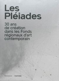 Les Pléiades : 30 ans des Fonds régionaux d'art contemporain : exposition, Toulouse, Abattoirs, du 26 septembre au 20 décembre 2013
