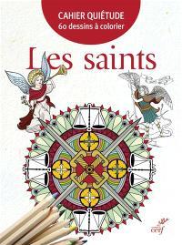 Les saints : cahier quiétude : 60 dessins à colorier