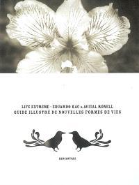Life extreme : guide illustré de nouvelles formes de vies