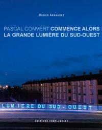 Pascal Convert : Commence alors la grande lumière du Sud-Ouest