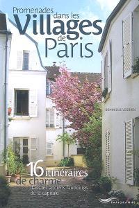 Promenades dans les villages de Paris : 16 itinéraires de charme dans les anciens faubourgs de la capitale