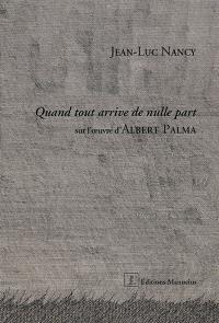 Quand tout arrive de nulle part : sur l'oeuvre d'Albert Palma