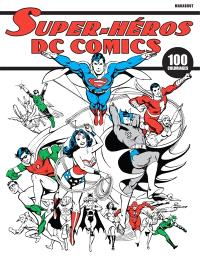 Super-héros DC Comics : 100 coloriages