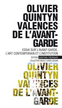 Valences de l'avant-garde : essai sur l'avant-garde, l'art contemporain et l'institution