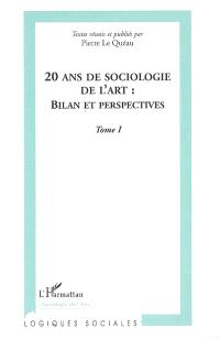 20 ans de sociologie de l'art, bilan et perspectives : Marseille 1985, Grenoble 2005 : actes du colloque international de Grenoble. Volume 1