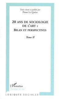 20 ans de sociologie de l'art, bilan et perspectives : Marseille 1985, Grenoble 2005 : actes du colloque international de Grenoble. Volume 2