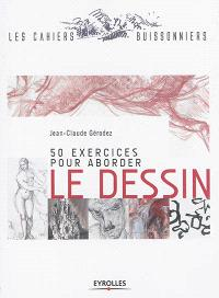 50 exercices pour aborder le dessin