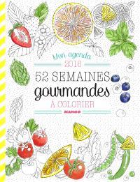 52 semaines gourmandes : mon agenda à colorier 2016