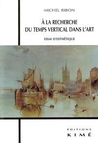 A la recherche du temps vertical dans l'art : essai d'esthétique