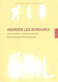 Aborder les bordures : l'art contemporain et la question des frontières