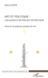 Art et politique : les aléas d'un projet esthétique : essai sur la projection politique de l'art