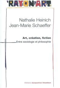 Art, création, fiction, entre sociologie et philosophie