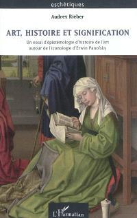 Art, histoire et signification : un essai d'épistémologie d'histoire de l'art autour de l'iconologie d'Erwin Panofsky