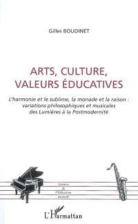 Arts, culture, valeurs musicales : l'harmonie et le sublime, la monade et la raison : variations philosophiques et musicales des Lumières à la postmodernité