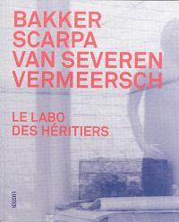 Bakker, Scarpa, Van Severen, Vermeersch : le labo des héritiers