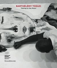 Barthélémy Toguo : Talking to the moon : exposition, Saint-Etienne, Musée d'art moderne, du 23 février au 26 mai 2013