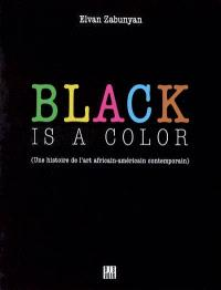 Black is a color : une histoire de l'art africain-américain contemporain
