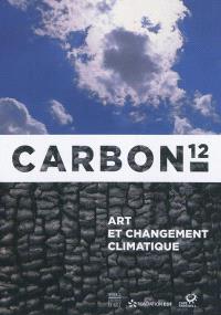 Carbon 12 : art et changement climatique