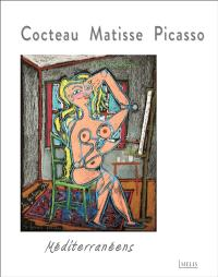 Cocteau, Matisse, Picasso, méditerranéens : exposition, Menton, Musée Jean Cocteau, collection Séverin Wunderman, du 12 octobre 2013 au 3 novembre 2014