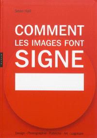 Comment les images font signe : la sémiotique facile : design, photographie, publicité, art, logotype
