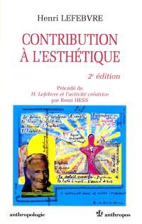 Contribution à l'esthétique. Précédé de H. Lefebvre et l'activité créatrice